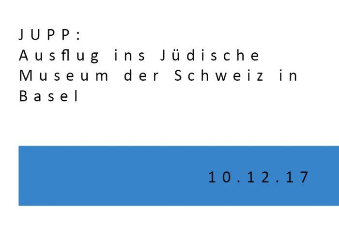 JUPP: Ausflug Ins Jüdische Museum Der Schweiz In Basel | 10.12.17