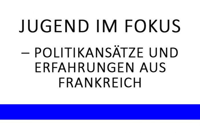 Jugend Im Fokus – Politikansätze Und Erfahrungen Aus Frankreich | 13.11.2018